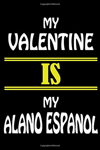 My Valentine Is My ALANO ESPANOL: Valentine's Day Gift , Lined Journal Notebook to Write In for Notes, To Do Lists, Notepad, College Ruled Lined ... and for all Dogs & Cats Lovers and owners 1