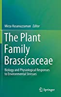 The Plant Family Brassicaceae: Biology and Physiological Responses to Environmental Stresses