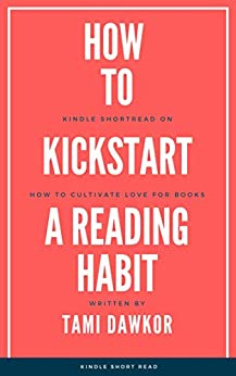 How to Kickstart a Reading Habit: A Kindle shortread on learning to love reading by [Tami D.]