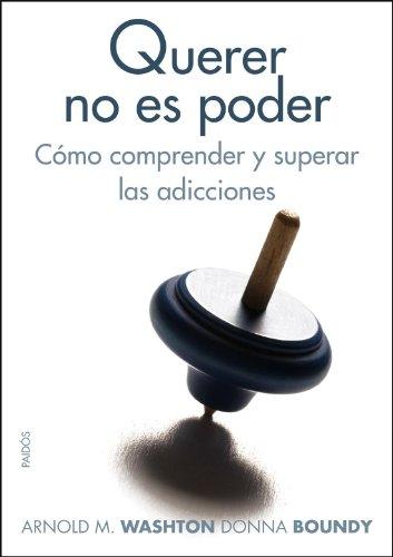 Querer no es poder: Cómo comprender y superar las adicciones (Divulgación)