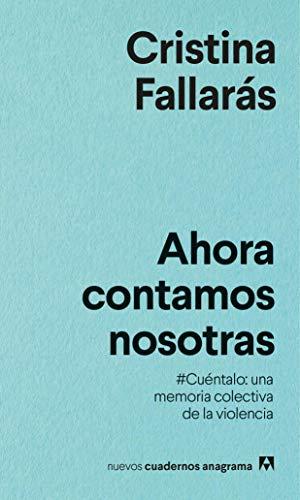 Ahora contamos nosotras: #Cuntalo: una memoria colectiva de la violencia.: 21 (Nuevos Cuadernos Anagrama)