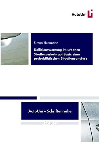 Kollisionswarnung im urbanen Straßenverkehr auf Basis einer probabilistischen Situationsanalyse (AutoUni - Schriftenreihe, Band 47)