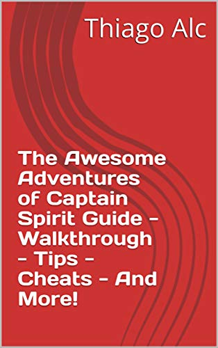 The Awesome Adventures of Captain Spirit Guide - Walkthrough - Tips - Cheats - And More! (English Edition)