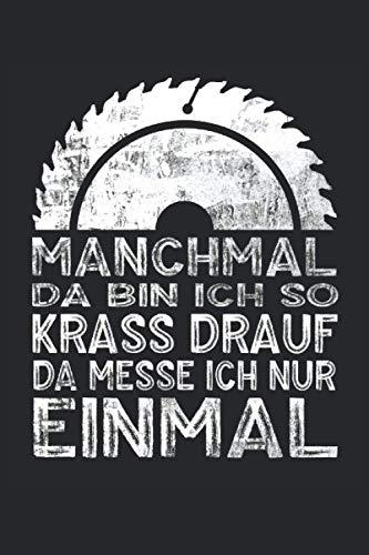 MANCHMAL BIN ICH SO KRASS DRAUF DA MESSE ICH NUR EINMAL: Schreiner Notizbuch - Toller linierter Notizblock für Schreiner und Tischler - 120 linierte ... Din A5   Geschenk für den Meister oder Azubi.