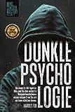 Dunkle Psychologie: Von einem Ex-CIA-Agenten: Alles, was Sie über verdeckte Manipulationstechniken wissen müssen & wie Sie sich vor ihnen schützen können.