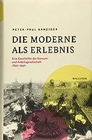 Die Moderne als Erlebnis: Eine Geschichte der Konsum- und Arbeitsgesellschaft, 1840-1940