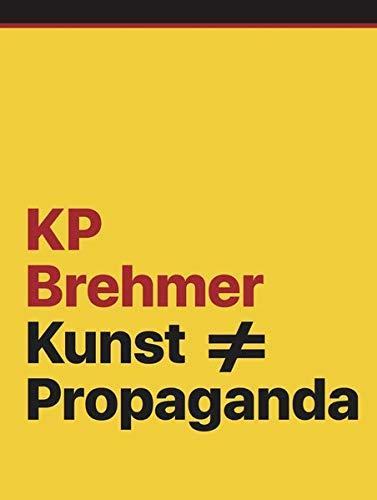 KP Brehmer. Kunst ≠ Propaganda: Ausst. Kat. Neues Museum Nürnberg, Hamburger Kunsthalle, Gemeentemuseum Den Haag, ARTER Istanbul