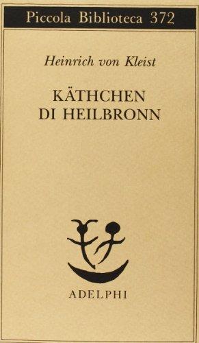 Käthchen di Heilbronn, ovvero La prova del fuoco. Grande dramma storico-cavalleresco