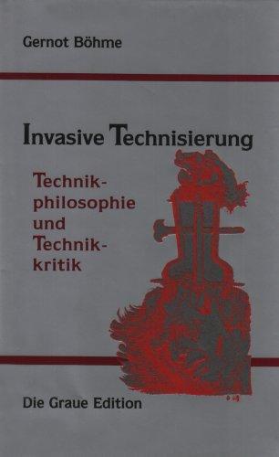 Invasive Technisierung: Technikphilosophie und Technikkritik (Die Graue Reihe)