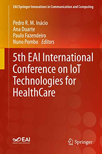 5th EAI International Conference on IoT Technologies for HealthCare (EAI/Springer Innovations in Com