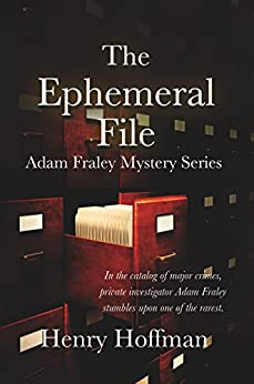 The Ephemeral File: Adam Fraley Mystery Series by [Henry Hoffman]