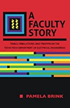 A Faculty Story: Trials, Tribulations, and Triumphs in the Texas Tech Department of Electrical Engineering