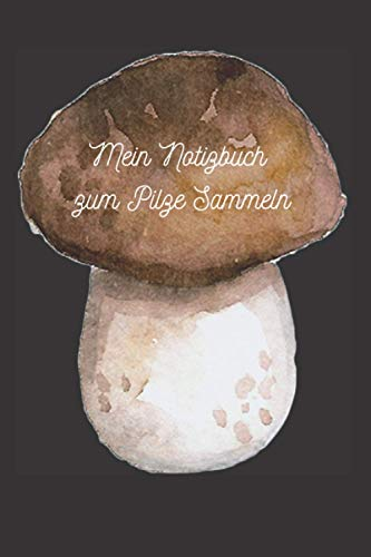 Mein Notizbuch zum Pilze Sammeln: Buch des Pilzsammlers | Notizbuch des Pilzsammlers | Zeitschrift des Pilzsammlers