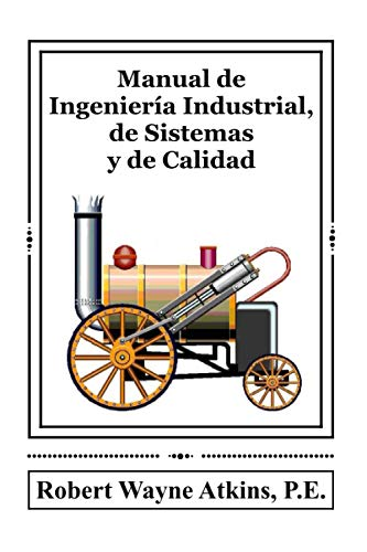 Compare Textbook Prices for Manual de Ingeniería Industrial, de Sistemas y de Calidad Spanish Edition  ISBN 9781732788398 by Atkins P.E., Robert Wayne