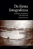 De foersta fotograferna. Introduktionen av fotokonsten i 1840-talets Sverige