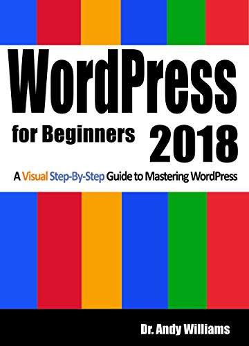 WordPress for Beginners 2018: A Visual Step-by-Step Guide to Mastering WordPress (Webmaster Series Book 2)