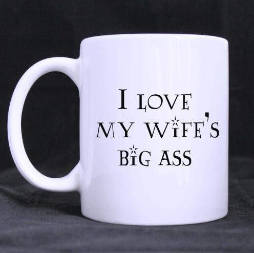 Strong Stability Durable Coffee Mug Funny Cute Quotes & Saying I Love My Wife's Big Ass White Ceramic Coffee Mugs Cup 100% Ceramic 11-Ounce White Mug Coffee Cup