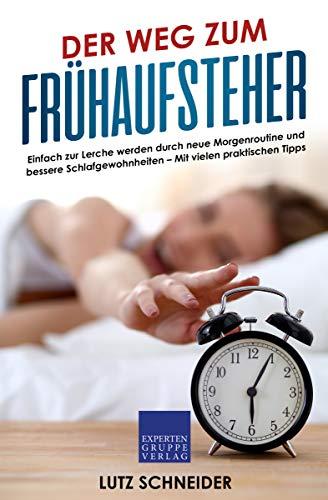 Der Weg zum Frühaufsteher: Einfach zur Lerche werden durch neue Morgenroutine und bessere Schlafgewohnheiten – Mit vielen praktischen Tipps