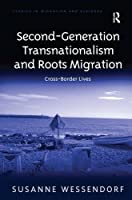 Second-Generation Transnationalism and Roots Migration: Cross-Border Lives (Studies in Migration and Diaspora)