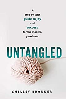 Untangled: A step-by-step guide to joy and success for the modern yarn lover