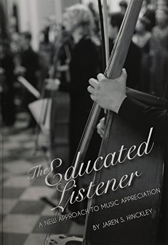 The Educated Listener: A New Approach to Music Appreciation (First Edition)