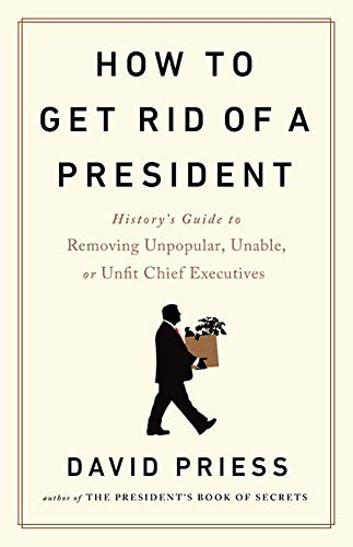 Image of How to Get Rid of a President: History's Guide to Removing Unpopular, Unable, or Unfit Chief Executives