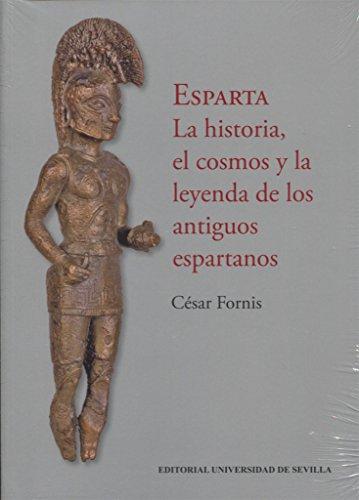 ESPARTA . LA HISTORIA, EL COSMOS Y LA LEYENDA DE LOS ANTIGUOS ESPARTANOS: 305 (Historia y Geografía)