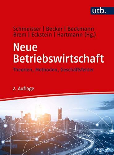 Neue Betriebswirtschaft: Theorien, Methoden, Geschäftsfelder