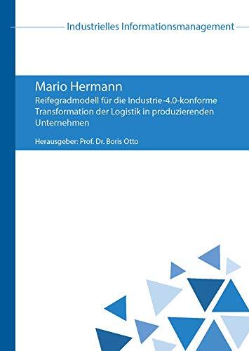 Reifegradmodell für die Industrie-4.0-konforme Transformation der Logistik in produzierenden Unternehmen (Industrielles Informationsmanagement)