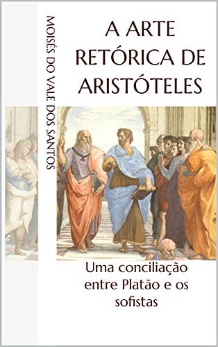 A arte retórica de Aristóteles: uma conciliação entre Platão e os sofistas