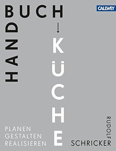 Handbuch Küche: Planen. Gestalten. Realisieren
