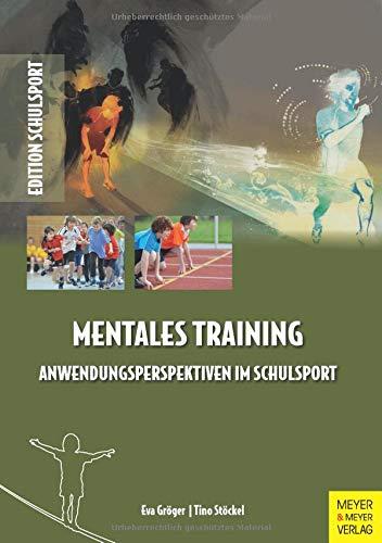 Mentales Training - Anwendungsperspektiven im Schulsport (Edition Schulsport, Band 39)