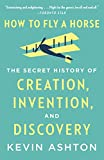 How to Fly a Horse: The Secret History of Creation, Invention, and Discovery (English Edition)