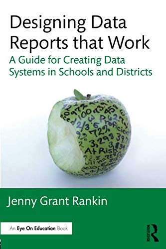Designing Data Reports That Work A Guide For Creating Data Systems In Schools And Districts Eye On Education
