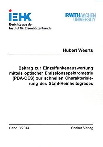 Beitrag zur Einzelfunkenauswertung mittels optischer Emissionsspektrometrie (PDA-OES) zur schnellen Charakterisierung des Stahl-Reinheitsgrades (Berichte aus dem Institut für Eisenhüttenkunde)