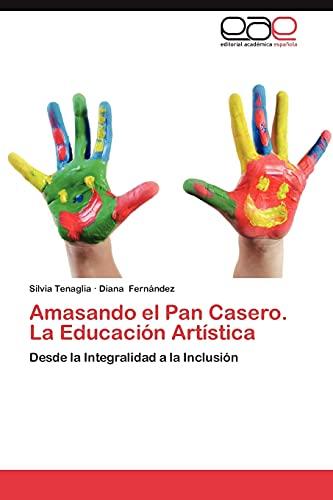 Amasando El Pan Casero. La Educacion Artistica: Desde la Integralidad a la Inclusión