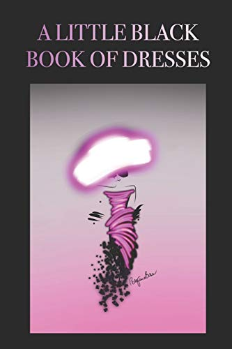 A LITTLE BLACK BOOK OF DRESSES: Stylishly illustrated little notebook is the perfect accessory or gift for everyone who loves fashion and beautiful dresses.