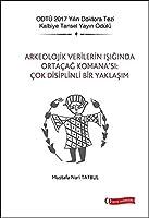 Arkeolojik Verilerin Isiginda Ortacag Komana'si: Cok Disiplinli Bir Yaklasim