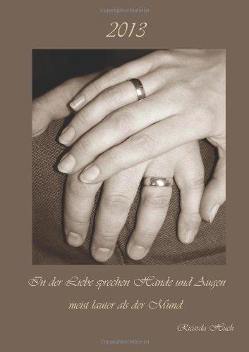 Kalender 2013 - In der Liebe sprechen Hände und Augen meist lauter als der Mund: (Ricarda Huch) - D