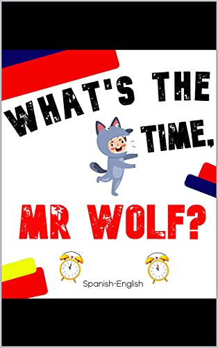 What's the time, Mr Wolf?: A Bilingual Spanish-English Picture Story Book for Kids (English Edition)