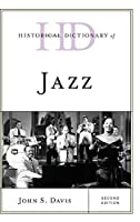 Historical Dictionary of Jazz (Historical Dictionaries of Literature and the Arts)