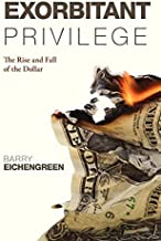 [ EXORBITANT PRIVILEGE: THE RISE AND FALL OF THE DOLLAR AND THE FUTURE OF THE INTERNATIONAL MONETARY SYSTEM ] BY Eichengreen, Barry J ( Author ) Jan - 2011 [ Hardcover ]