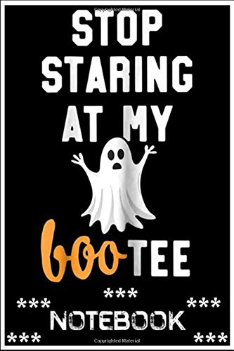 Notebook: Stop Staring At My Boo-tee Funny Yoga T- Halloween notebook 100 pages 6x9 inch by Dulio Faba