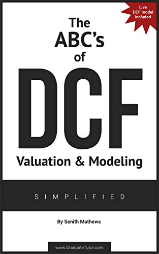 The ABCs of DCF Valuation & Modeling ~ Simplified: (Live and Practice Model included) (English Edition)