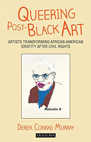 Queering Post-Black Art: Artists Transforming African-American Identity After Civil Rights (International Library of Mod