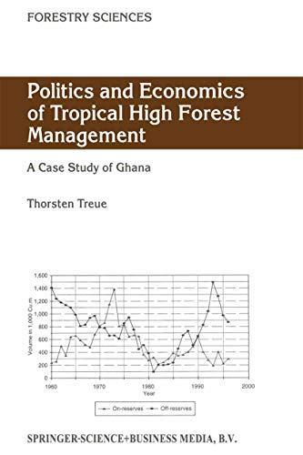 Politics and Economics of Tropical High Forest Management: A case study of Ghana (Forestry Sciences Book 68) (English Edition)