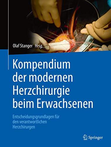 Kompendium der modernen Herzchirurgie beim Erwachsenen: Entscheidungsgrundlagen für den verantwortlichen Herzchirurgen