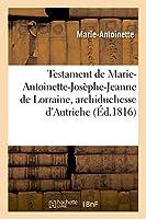 Testament de Marie-Antoinette-Josèphe-Jeanne de Lorraine, archiduchesse d'Autriche (Litterature)