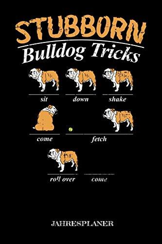 Stubborn Bulldog Tricks Jahresplaner: Stubborn Bulldog Tricks Jahresplaner 2020 2021 Hunde Bulldogge Kalender 6x9 A5: Studienplaner Terminkalender ... & Ziele Für Schüler, Lehrer Und Studenten