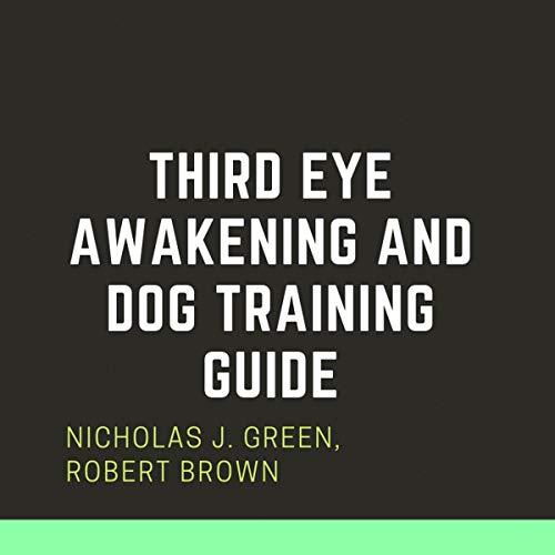 Third Eye Awakening and Dog Training Guide audiobook cover art